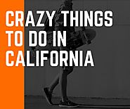 Crazy Things to Do in California While Enjoying Your Vacations | | Express Digest