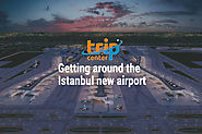 Getting around the Istanbul new airport – a monument to the victory of Turkey
