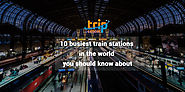 10 Busiest Train Stations in the World You Should Know About
