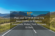 Plan your 2019 UK Road Trip from London to Brighton, Cotswolds, Wales, York, Margate, Or Bath