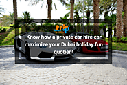 Planning a Dubai holiday? Hire a private car to maximize your trip fun quotient