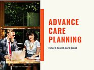 Advance Care Planning- Future Health Care Plan