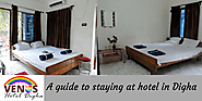 A quick guide if you are staying at hotel in Digha – Hotel News in Digha