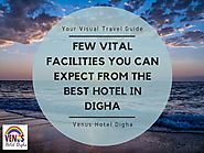 Few Vital Facilities You Can Expect from the Best Hotel in Digha
