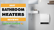 [Updated] 9 Best Bathroom Heaters Reviews & Guides 2018