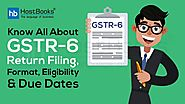 Know All About GSTR-6 Return Filing, Format, Eligibility & Due Dates