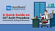 A Quick Guide on GST Audit Procedure, Assessment, Ruling & Recovery