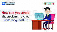How Can You Avoid The Credit Mismatches While Filing GSTR-9? | HostBooks