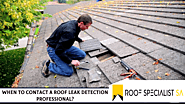 When To Contact A Roof Leak Detection Professional? – Roof Specialist SA