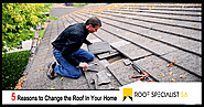 5 Reasons to Change the Roof In Your Home