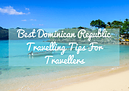 Best Dominican Republic Travelling Tips For Travellers