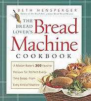 The Bread Lover's Bread Machine Cookbook: A Master Baker's 300 Favorite Recipes for Perfect-Every-Time Bread-From Eve...