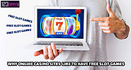 Why online casino sites like to have free slot games
