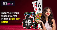 Forget All Your Worries After Playing Free Slot Games