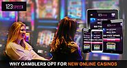 Why Gamblers Opt for New Online Casinos