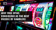 Why Free Spins Considered As the Best Freebie By Gamblers