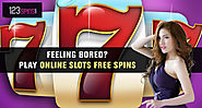 Feeling bored Play online slots free spins