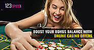 Boost Your Bonus Balance With Online Casino Offers