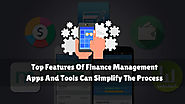 Top Features Of Finance Management Apps And Tools Can Simplify The Process