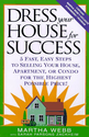 Dress Your House for Success: 5 Fast, Easy Steps to Selling Your House, Apartment, or Condo for the Highest Po ssible...
