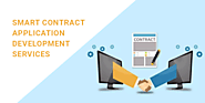 Smart Contract App Development Services Company | Ethereum Smart Contract Development | Smart Contracts Blockchain Ap...