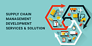 Supply Chain Management Development Services | Supply Chain Management for Logistics - Blockchain App Development