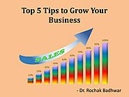 Top 5 Tips to Grow Your Business - Dr. Rochak Badhwar