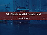 Why Should You Get Private Flood Insurance