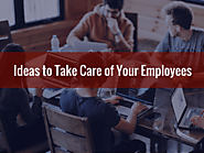 Ideas to Take Care of Your Employees