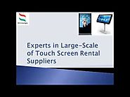 Experts in Large Scale of Touch Screen Rental Suppliers