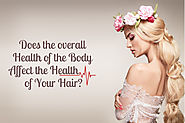 Do You Know that the Overall Health of Your Body Affects the Health of Your Hair?