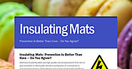 Insulating Mats: Prevention Is Better Than Cure – Do You Agree?