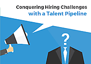 Conquering Hiring Challenges with a Talent Pipeline