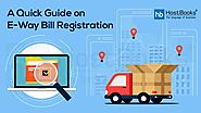 A Quick Guide on E Way Bill Registration Procedure Under GST | HostBooks