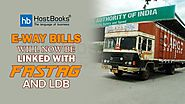 E-Way Bills will now be linked with FASTag and LDB | HostBooks