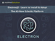 Website at https://www.addwebsolution.com/blog/electronjs-learn-install-adopt-allnew-eclectic-platform