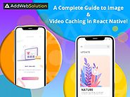 A Complete Guide to Image & Video Caching in React Native | AddWeb Solution