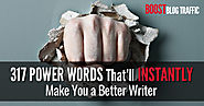 317 Power Words That'll Instantly Make You a Better Writer • Boost Blog Traffic