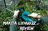 Makita LXHU02Z Cordless Hedge Trimmer Review