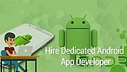 Powerful Reasons To Hire Android App Developer For Your App