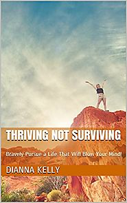 Thriving Not Surviving: Bravely Pursue a Life That Will Blow Your Mind!
