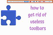 how to get rid of useless toolbars - (FIREFOX,EXPLORER and CHROME)
