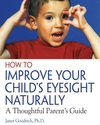 How to Improve Your Child's Eyesight Naturally: A Thoughtful Parent's Guide: Janet Goodrich Ph.D.: 9780892811304: Ama...