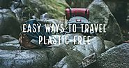 Easy ways to travel plastic free | Antilog Vacations