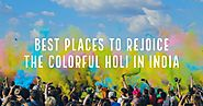 Best Places To Rejoice The Colorful Holi In India | Antilog Vacations