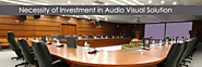 Are Your Corporate Audio Video System Worth the Investment?