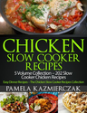 Chicken Slow Cooker Recipes - 5 Volume Collection - 202 Slow Cooker Chicken Recipes (Easy Dinner Recipes ...
