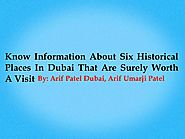 Know Historical Places In Dubai - Arif Patel Dubai, Arif Umarji Patel