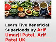 Know 5 Beneficial Superfoods with Arif Umarji Patel