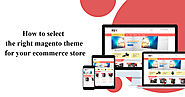 Tips to Choose A perfect Magento Theme for Your Store